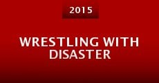 Wrestling with Disaster (2015) stream