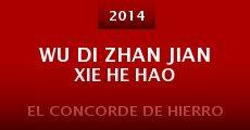 Película Wu Di Zhan Jian Xie He Hao