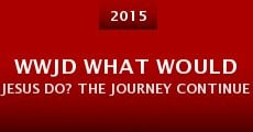 WWJD What Would Jesus Do? The Journey Continues (2015) stream