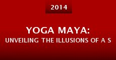 Yoga Maya: Unveiling the Illusions of a Sacred Science (2014)