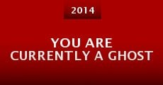 You Are Currently a Ghost (2014) stream