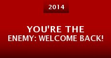 Película You're the Enemy: Welcome Back!