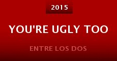 Película You're Ugly Too