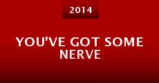 Película You've Got Some Nerve