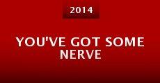 You've Got Some Nerve (2014) stream