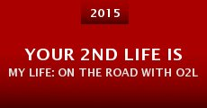 Película Your 2nd Life IS My Life: On the Road with O2L